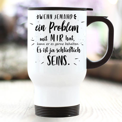 "Thermobecher - Spruch ""...sein Problem ..."""